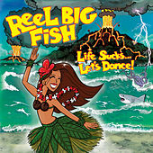 Life Sucks... Let's Dance! by Reel Big Fish