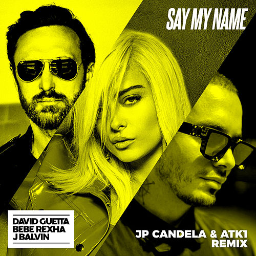 Say My Name (feat. Bebe Rexha & J Balvin) (JP Candela & ATK1 Remix) de David Guetta