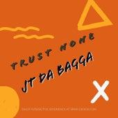 Trust None by Jt Da Bagga