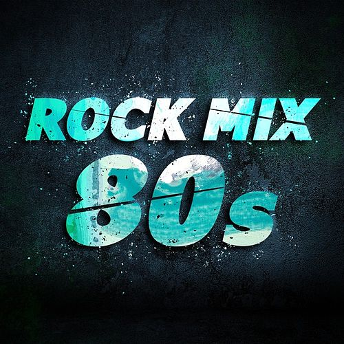 Rock Mix 80s by Various Artists