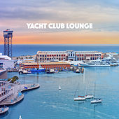 Yacht Club Lounge by Various Artists