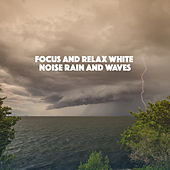 Focus And Relax White Noise Rain And Waves by Various Artists