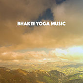 Bhakti Yoga Music by Various Artists