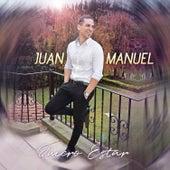 Quiero Estar de Juan Manuel