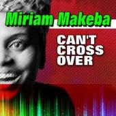 Can't Cross Over (New York) de Miriam Makeba