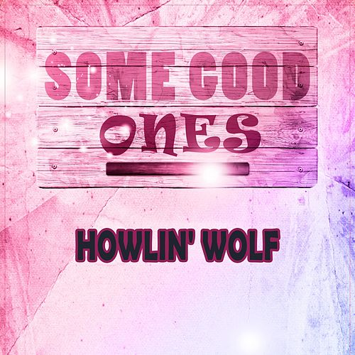 Some Good Ones de Howlin' Wolf
