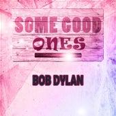 Some Good Ones von Bob Dylan