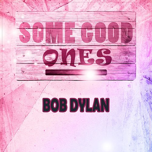 Some Good Ones by Bob Dylan