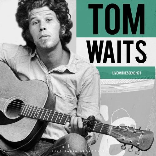Live On The Scene 1973 (Live) by Tom Waits