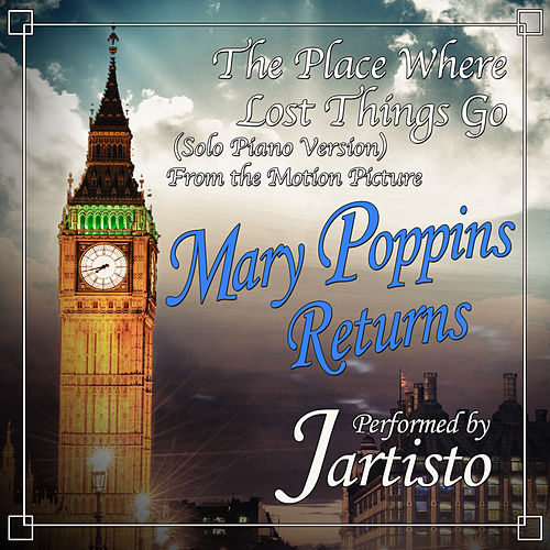 """The Place Where Lost Things (Go-Solo Piano Version) [From """"Mary Poppins Returns""""] de Jartisto"""