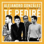Te Pediré von Alejandro González