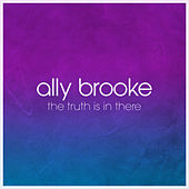 The Truth Is In There by Ally Brooke