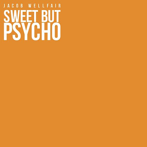 Sweet but Psycho by Jacob Wellfair