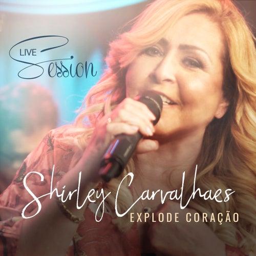 Explode Coração (Live Session) de Shirley Carvalhaes