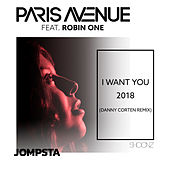 I Want You 2018 (Danny Corten Remix) by Paris Avenue