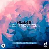 Ok Without You (Remixes Part 2) by Klaas