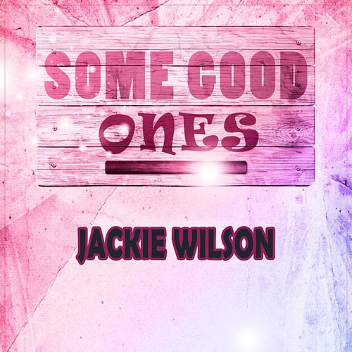 Some Good Ones by Jackie Wilson