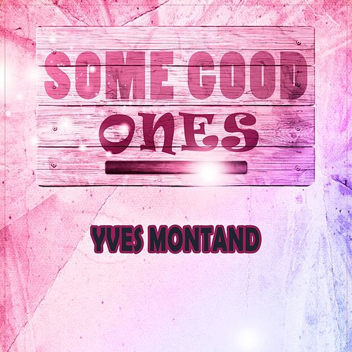 Some Good Ones by Yves Montand
