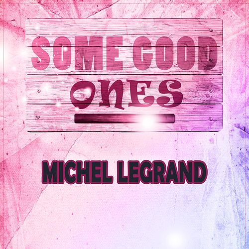 Some Good Ones de Michel Legrand
