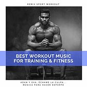 Best Workout Music for Training & Fitness (Adan Y Eva, Échame La Culpa... Música Para Hacer Deporte) de Remix Sport Workout