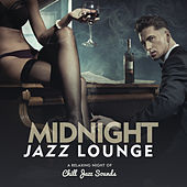 Midnight Jazz Lounge A Relaxing Night Of Chill Jazz Sounds by Various Artists