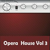 Opera House Vol 3 von Various Artists