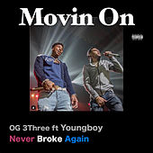 Movin On (feat. Youngboy Never Broke Again) by OG 3Three