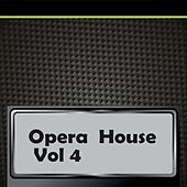Opera House Vol 4 by Various Artists