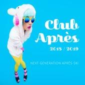 Club Après 2018 / 2019: Next Generation Après-Ski de Various Artists