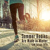 Summer Bodies Are Made in Winter: EDM Edition 2019 by Various Artists