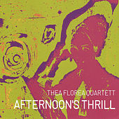 Afternoon´s Thrill by Thea Florea Quartett