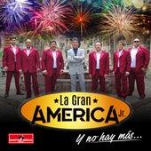 Y No Hay Más by La Gran América Jr.