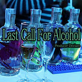 Last Call for Alcohol by Producer Declare