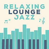 Relaxing Lounge Jazz by Piano Love Songs