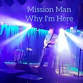 Why I'm Here by Mission Man