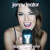 Don't Know Why by Jenny Teator
