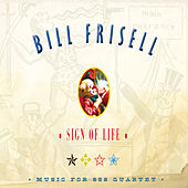 Sign Of Life: Music For 858 Quartet by Bill Frisell