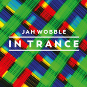 In Trance by Jah Wobble