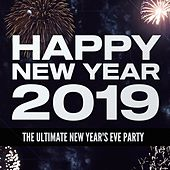Happy New Year 2019: The Ultimate New Year's Eve Party by Various Artists