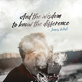 And the Wisdom to Know the Difference by James Wade