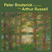 Peter Broderick & Friends Play Arthur Russell by Peter Broderick