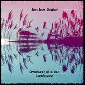 Overtures of a Lost Landscape by Jon Ian Clarke