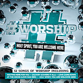 #Worship: Holy Spirit, You Are Welcome Here by Various Artists