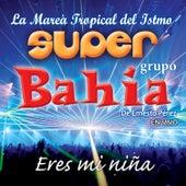 Eres Mi Niña (En Vivo) by Super Grupo Bahía