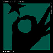 Hotfingers Presents: Dig Deeper by Various Artists