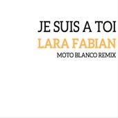 Je suis à toi (MOTO BLANCO REMIX) de Lara Fabian