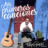 Mis Primeras Canciones de Felipe Gomez