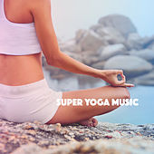 Super Yoga Music by Various Artists