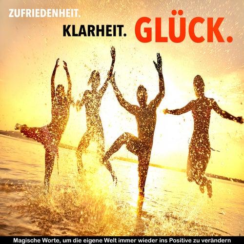 Zufriedenheit, Klarheit, Glück: 111 Inspirationen für ein Leben ohne Wenn und Aber (Magische Worte, um die eigene Welt immer wieder ins Positive zu verändern) von Patrick Lynen