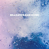 Relaxation Rain Sound by Various Artists